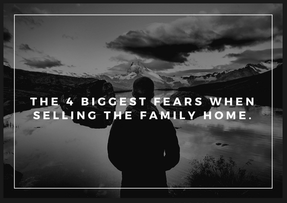 THE 4 BIGGEST FEARS WHEN SELLING THE FAMILY HOME.